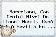 http://tecnoautos.com/wp-content/uploads/imagenes/tendencias/thumbs/barcelona-con-genial-nivel-de-lionel-messi-gano-21-a-sevilla-en.jpg Barcelona vs Sevilla. Barcelona, con genial nivel de Lionel Messi, ganó 2-1 a Sevilla en ..., Enlaces, Imágenes, Videos y Tweets - http://tecnoautos.com/actualidad/barcelona-vs-sevilla-barcelona-con-genial-nivel-de-lionel-messi-gano-21-a-sevilla-en/