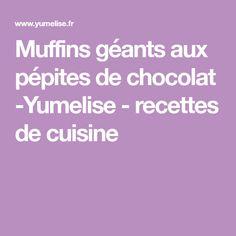 Muffins géants aux pépites de chocolat -Yumelise - recettes de cuisine