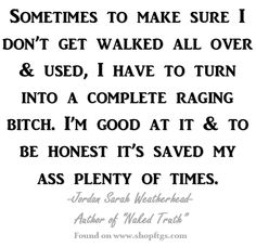 Bitch. Jordan Sarah Weatherhead. Well said! Sometimes you just gotta do it! Cut to the chase.