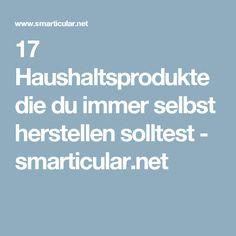 17 Haushaltsprodukte die du immer selbst herstellen solltest - smarticular.net