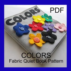 Colors Fabric Quiet Book — PDF Pattern. Inside, button the flower to the right color page. Cute and simple! Just five dollars, from TurnbowDesigns via Etsy.