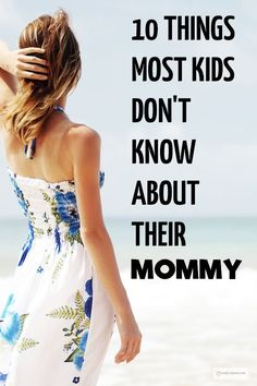 9 Things Most Kids Don't Know About Their Mommy.