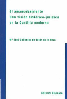 El amancebamiento : una visión histórico-jurídica en la Castilla moderna / Mª José Collantes de Terán de la Hera, 2014