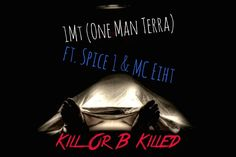 """KILL OR B KILLED – 1MT – SPICE 1 X MC EIHT  Produced By Ear2thabeat off his New debut album""""Final Chapter/First Page""""coming out June 21st 2015"""