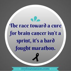 It's a constant race to find a cure. Never stop working towards that goal! #BrainCancerAwareness #CureCancer