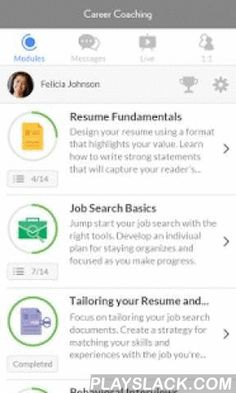 Career Coaching  Android App - playslack.com ,  Jumpstart your career with Career Coaching by InsideTrack. Since 2001 we've coached more than a million students like you.Download the free mobile app to make progress on the go:- Build career skills by watching videos and exploring resources in step-by-step modules.- Looking for an answer to a quick question? Your Career Coach is available for a 1:1 chat. - Schedule 1:1 meetings with you coach for guidance, planning and practice.