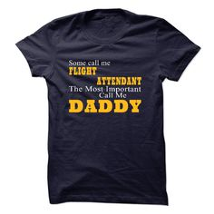 """Some call me FLIGHT ATTENDANT the most important call me Daddy"" shirt is MUST have. Show it off proudly with this tee!"