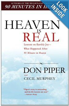 Heaven Is Real: Lessons on Earthly Joy--What Happened After 90 Minutes in Heaven: Don Piper, Cecil Murphey: 9780425226469: Amazon.com: Books