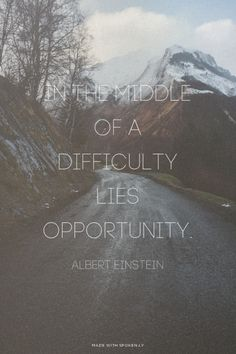 In the middle of a difficulty lies opportunity. - Albert...  #powerful #quotes #inspirational #words