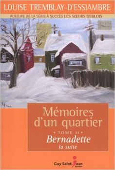 Mémoires d'un quartier 11 : Bernadette la suite: Amazon.com: Louise Tremblay-D'Essiambre: Books