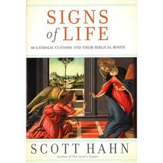 Signs of Life - 40 Catholic Customs and their Biblical Roots by Scott Hahn