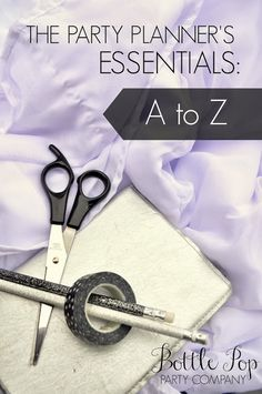 Learn all the tips and tricks to a perfect party with this Party Planner's Essentials: A to Z Guide.
