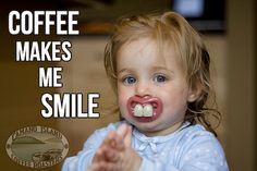 Coffee makes me smile  (Child with bubba teeth pacifier)