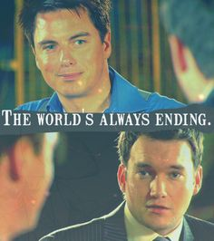 IANTO: So one day, you'll see me die of old age, and just keep going.  JACK: Yeah.  IANTO: We'd better make the most of it, then.  JACK: I suppose.  IANTO: … Like right now?  JACK: Ianto, the world could be ending.  IANTO: The world's always ending. And I have missed that coat.  Torchwood: Children of Earth // Episode 3