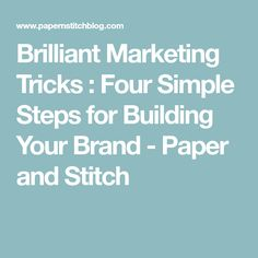 Brilliant Marketing Tricks : Four Simple Steps for Building Your Brand - Paper and Stitch