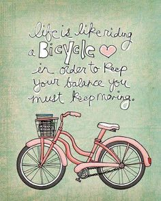 Life is like riding a bicycle....