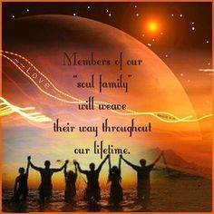 Members of our soul family, our pod, will weave their way throughout our lifetime <3 I think I've already met a few ;)