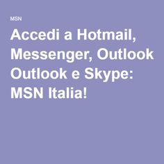 Accedi a Hotmail, Messenger, Outlook e Skype: MSN Italia!