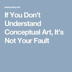 If You Don't Understand Conceptual Art, It's Not Your Fault