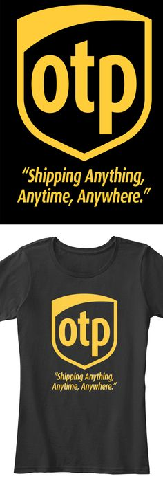 "OTP ""Shipping Anything, Anytime, Anywhere"". Available in Premium Women Tee, V-Neck Tee, and super soft tank top. Limited time only, click image to reserve yours before they are gone."