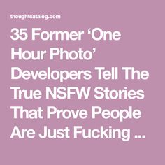 35 Former 'One Hour Photo' Developers Tell The True NSFW Stories That Prove People Are Just Fucking Disgusting | Thought Catalog