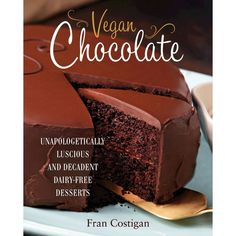 Vegan Chocolate: Unapologetically Luscious and Decadent Dairy-Free Desserts by Fran Costigan (Hardcover)