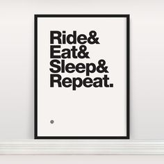 Ride & Eat & Sleep & Repeat - Screen Print Edition 4 - anthonyoram