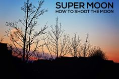 How to Photograph the Super Moon This Weekend