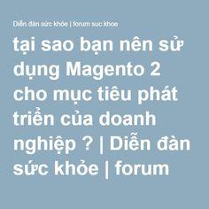 tại sao bạn nên sử dụng Magento 2 cho mục tiêu phát triển của doanh nghiệp ?   Diễn đàn sức khỏe   forum suc khoe