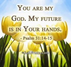 """Psalm 15 """"You are my God, my future is in your hands"""" """"God has wisely kept us in the dark concerning future events. that He may TRAIN US UP IN A DEPENDENCE UPON HIMSELF and a continued readiness for every event. Scripture Verses, Bible Verses Quotes, Bible Scriptures, Faith Quotes, Biblical Quotes, Praise The Lords, Praise God, Psalm 31, Jesus Is Lord"""