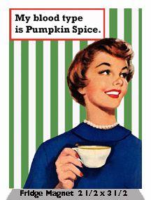 My blood type is Pumpkin Spice.