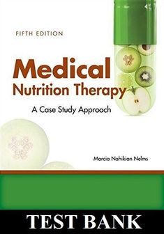 Medical Nutrition Therapy: A Case-Study Approach 5th Edition by Nelms TEST BANK