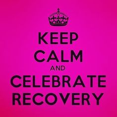 Keep Calm and Celebrate Recovery