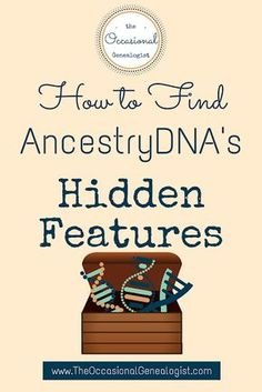 These AncestryDNA features will improve your DNA analysis. Get tips for using AncestryDNA in this post from The Occasional Genealogist. #genealogy #dna #geneticgenealogy #familyhistory #ancestrydna