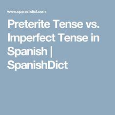 Preterite Tense vs. Imperfect Tense in Spanish | SpanishDict