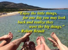 """""""Enjoy the little things, for one day you may look back and realize they were the big things."""" ~ Robert Brault quote"""