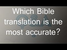 Which Bible translation is the most accurate?