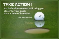"TAKE ACTION ! ""An inch of movement will bring you closer to your goals than a mile of intention."" - Dr. Steve Maraboli http://goo.gl/StLWQN #motivation"
