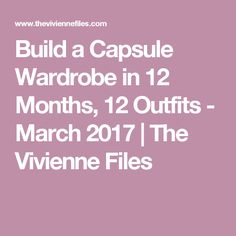 Build a Capsule Wardrobe in 12 Months, 12 Outfits - March 2017 | The Vivienne Files