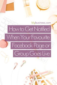How to Get Notified When Your Favourite Facebook Page Goes Live   BLG Business Solutions