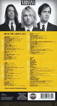 With The Lights Out   With The Lights Out 2004 US 4-disc set comprising of 81 tracks across 3 CDs, of which 68 are previously unreleased, with rare live recordings, studio outtakes and home demos recorded from 1987-1994 plus DVD featuring previously unseen material including early home movies, rehearsal footage & secret recording sessions plus 20 full length videos, complete with 60-page booklet with liner notes from Sonic Youth's Thurston Mooore and unpublished photos. Universal.  ..