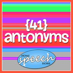 41 Antonyms for Speech Therapy Practice, http://www.home-speech-home.com/antonyms.html Follow all our boards at pinterest.com/linguahealth for our latest therapy pins and visit linguahealth.com for even more resources