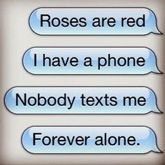 Imgs For > Cute Forever Alone Quotes Roses Are Red Poems, Red Roses, Funny Poems, Funny Quotes, Funny Relatable Memes, Funny Texts, It's Funny, Funny Stuff, That's Hilarious