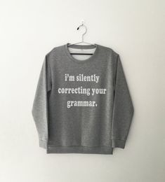 I'm silently correcting your grammar sweatshirt grey crewneck for womens teenager jumper funny saying teens fashion student college gifts
