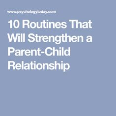 10 Routines That Will Strengthen a Parent-Child Relationship