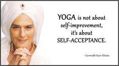 "YOGA QUOTE ~ Gurmukh Kaur Khalsa ""Yoga is not about self-improvement, it's about SELF-ACCEPTANCE."" .... #yogaquote #yoga #om #yogaeveryday #yogaworld #quote"