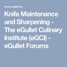Knife Maintenance and Sharpening - The eGullet Culinary Institute (eGCI) - eGullet Forums