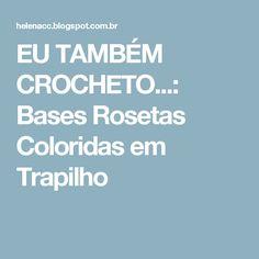 EU TAMBÉM CROCHETO...: Bases Rosetas Coloridas em Trapilho