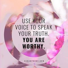 Use your voice to speak your truth. YOU ARE WORTHY. xo