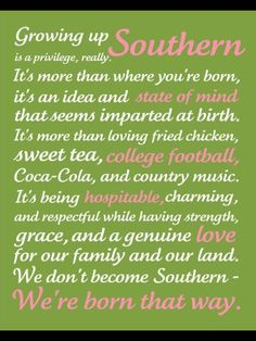 Growing Up Southern - Subway Art by JenGraceMartin. I am DEF a southern girl ) Southern Humor, Southern Ladies, Southern Sayings, Southern Pride, Country Quotes, Southern Comfort, Southern Charm, Simply Southern, Southern Living